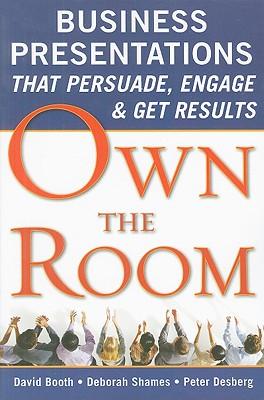Own the Room By Booth, David/ Shames, Deborah/ Desberg, Peter